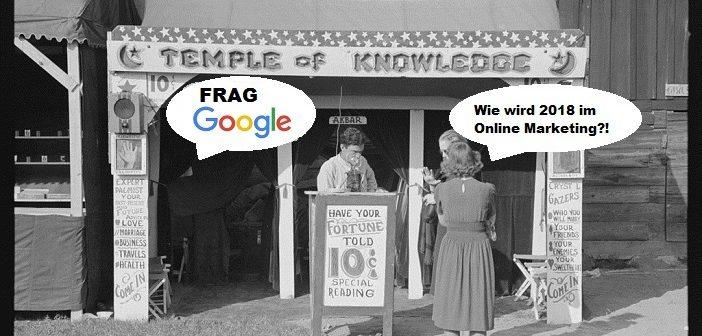 Was sagt das Google-Orakel: Die Online-Marketing-Vorschau 2018